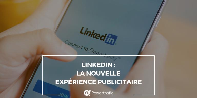 LinkedIn : la nouvelle expérience publicitaire