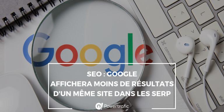 SEO : Google affichera moins de résultats d'un même site dans les SERP