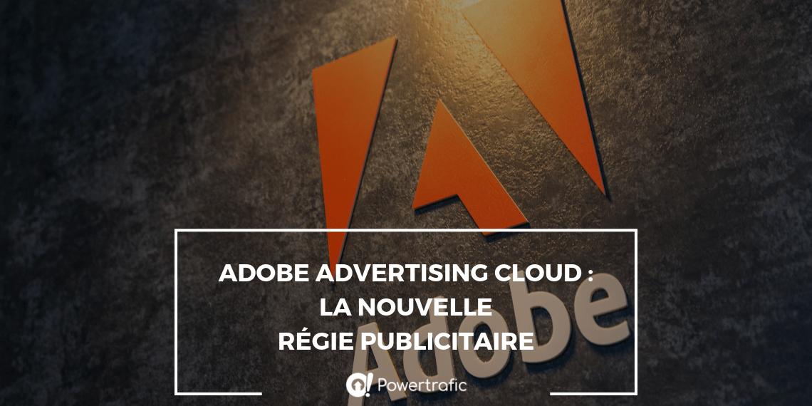Adobe Advertising Cloud : la nouvelle régie publicitaire
