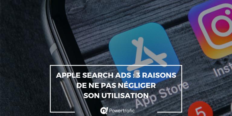 Apple Search Ads : 3 raisons de ne pas négliger son utilisation