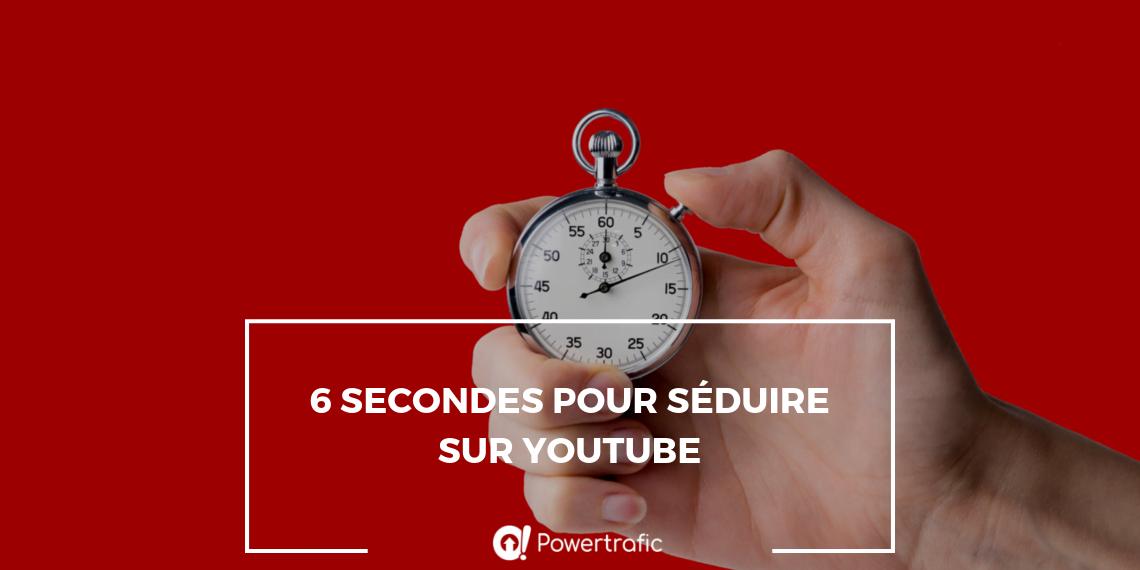6 secondes pour séduire sur YouTube