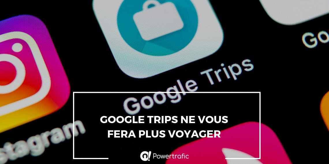 Google Trips ne vous fera plus voyager