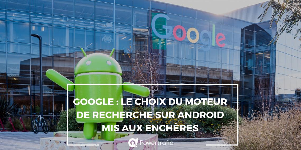 Google : le choix du moteur de recherche sur Android mis aux enchères