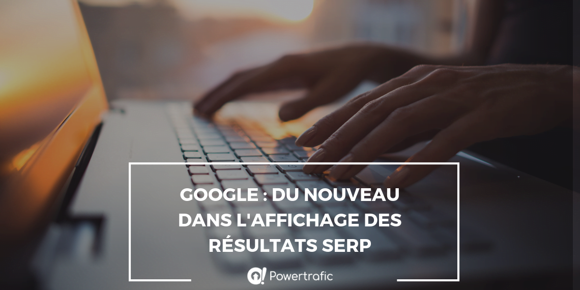 Google : du nouveau dans l'affichage des résultats SERP