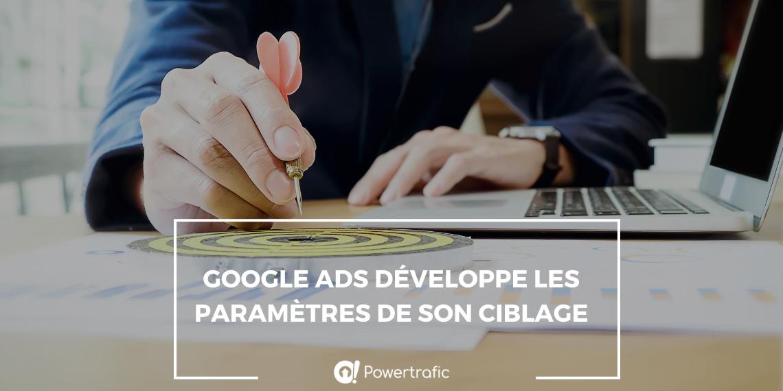 Google Ads développe les paramètres de son ciblage