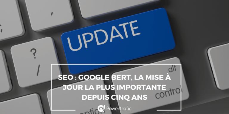 SEO : Google BERT, la mise à jour la plus importante depuis cinq ans