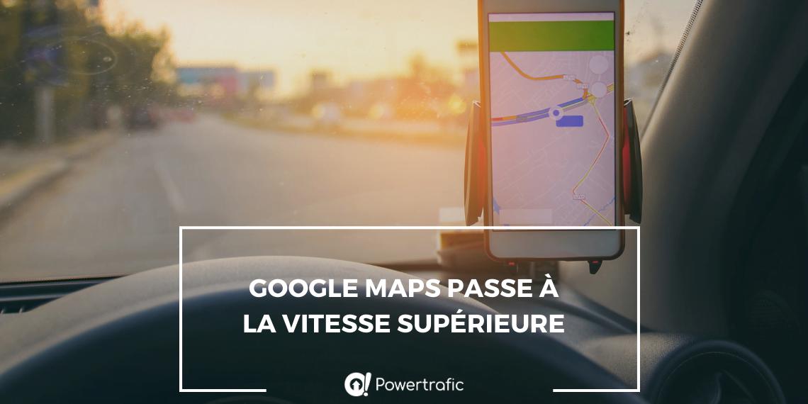 Google Maps passe à la vitesse supérieure