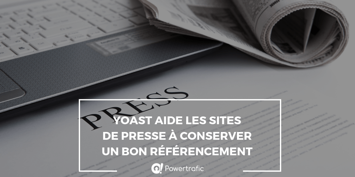 Yoast aide les sites de presse à conserver un bon référencement
