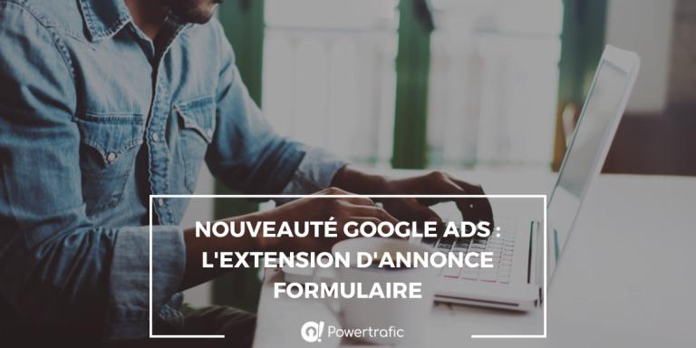Nouveauté Google Ads : l'extendion d'annonce formulaire