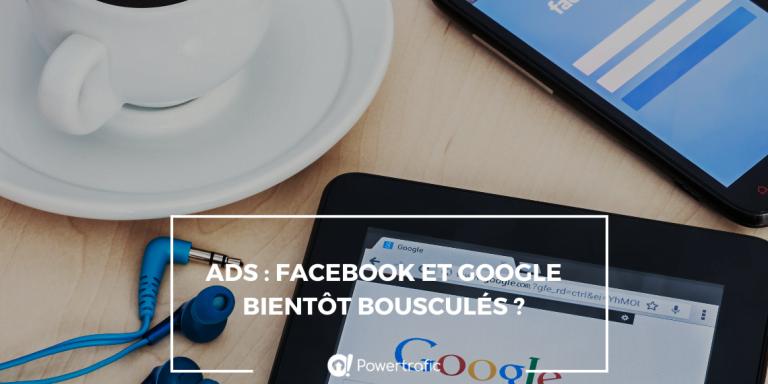Ads : Facebook et Google bientôt bousculés ?
