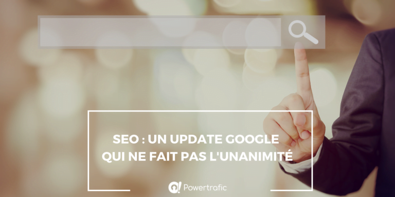 SEO : un update Google qui ne fait pas l'unanimité