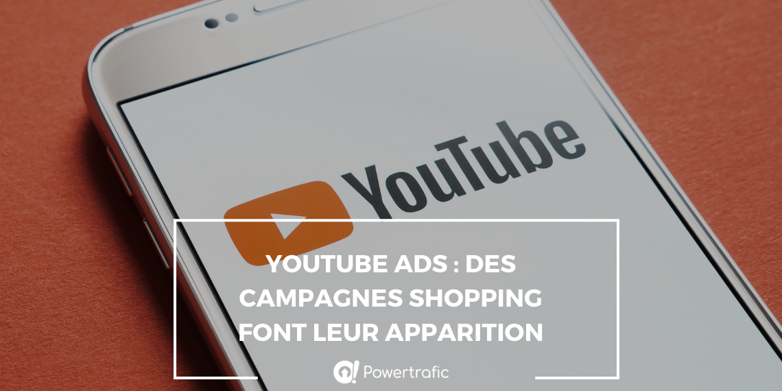 YouTube Ads : des campagnes shopping font leur apparition