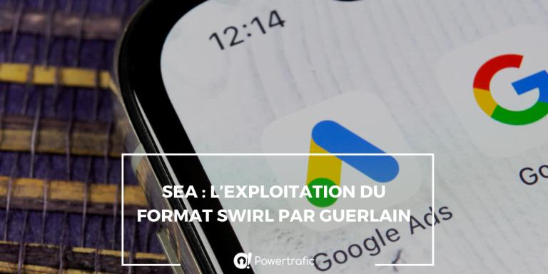 SEA : l'exploitation du format Swirl par Guerlain