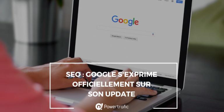 SEO : Google s'exprime officiellement sur son update