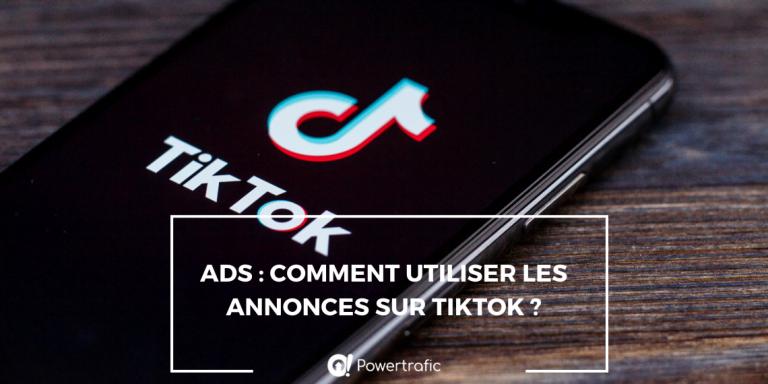 Ads : comment utiliser les annonces sur TikTok ?