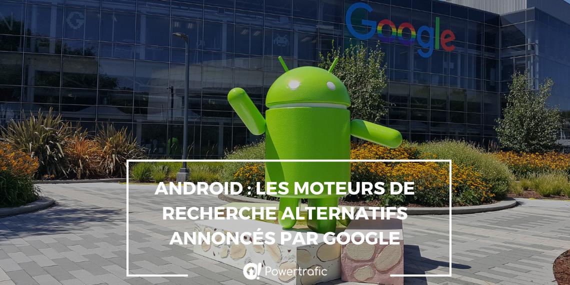 Android : les moteurs de recherche alternatifs annoncés par Google