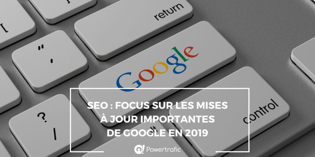 SEO : focus sur les mises à jour importantes de Google en 2019