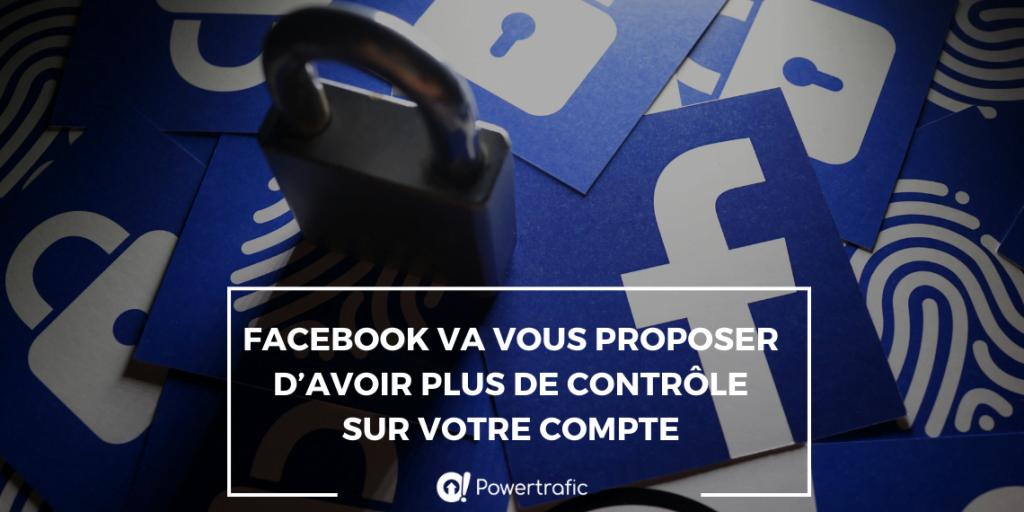 Facebook va vous proposer d'avoir plus de contrôle sur votre compte