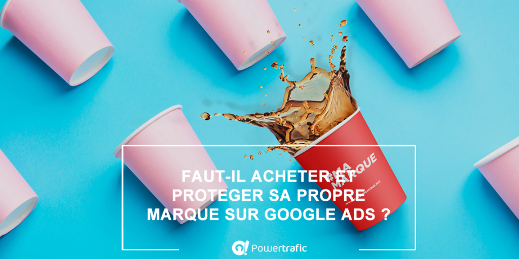 Comment protéger durablement et efficacement sa marque sur Google Ads ?